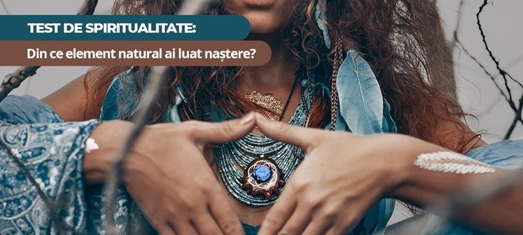Test de spiritualitate: Din ce element natural ai luat nastere?